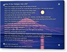 What If Our Religion Was Life Acrylic Print