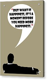 What Is Happiness - Mad Men Poster Don Draper Quote Acrylic Print