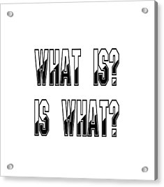 What Is? Is What? - Psychology Art Print Posters - Core Beliefs Acrylic Print