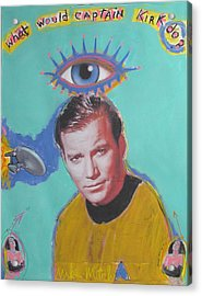 What Would Captain Kirk Do Acrylic Print by Mike  Mitch