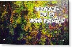 Whatever You Do Work Heartily Colossians 3 23 Acrylic Print