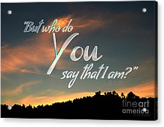 Who Do You Say That I Am Acrylic Print by Sharon Soberon