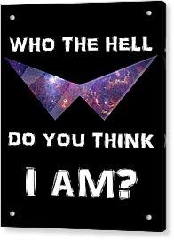 Who The Hell Do You Think I Am? Acrylic Print