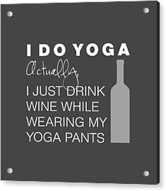 Wine In Yoga Pants Acrylic Print