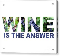 Wine Is The Answer Acrylic Print