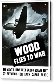 Wood Flies To War Acrylic Print by War Is Hell Store