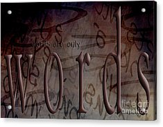Words Are Only Words 2 Acrylic Print