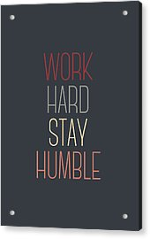 Work Hard Stay Humble Quote Acrylic Print by Taylan Apukovska