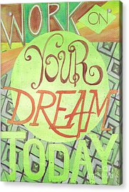 Acrylic Print featuring the painting Work On Your Dream by Erin Fickert-Rowland