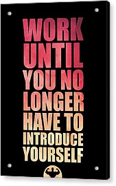 Work Until You No Longer Have To Introduce Yourself Gym Inspirational Quotes Poster Acrylic Print