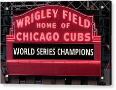Wrigley Field Marquee Cubs World Series Champs 2016 Front Acrylic Print