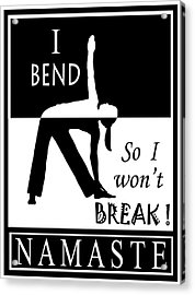 Yoga - Bend So You Won't Break Acrylic Print