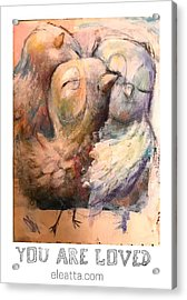 You Are Loved Acrylic Print by Eleatta Diver
