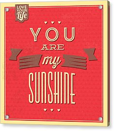 You Are My Sunshine Acrylic Print by Naxart Studio