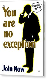 You Are No Exception - Join Now Acrylic Print by War Is Hell Store