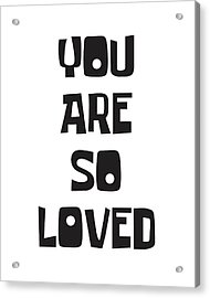 You Are So Loved Acrylic Print
