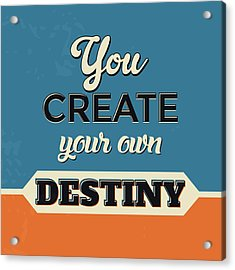 You Create Your Own Destiny Acrylic Print by Naxart Studio