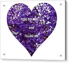 You Do You And I'll Do Me Acrylic Print