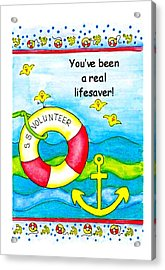 You Have Been A Real Lifesaver Acrylic Print