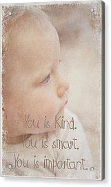 You Is Kind Acrylic Print