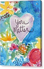 Acrylic Print featuring the mixed media You Matter Heart And Flowers- Art By Linda Woods by Linda Woods