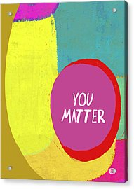 Acrylic Print featuring the painting You Matter by Lisa Weedn