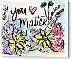 You Matter- Watercolor Art By Linda Woods Acrylic Print by Linda Woods
