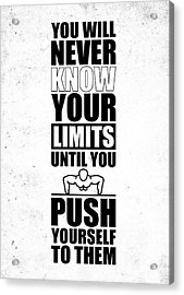 You Will Never Know Your Limits Until You Push Yourself To Them Gym Motivational Quotes Poster Acrylic Print by Lab No 4