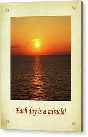 Each Day Is A Miracle Acrylic Print