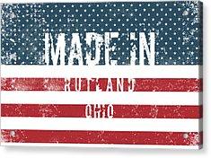 Made In Rutland, Ohio Acrylic Print