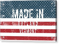 Made In Rutland, Vermont Acrylic Print