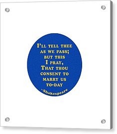 I'll Tell Thee #shakespeare #shakespearequote Acrylic Print