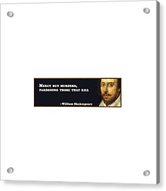 Mercy But Murders, Pardoning Those That Kill #shakespeare #shakespearequote Acrylic Print