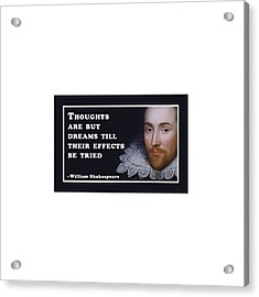 Thoughts Are But Dreams Till Their Effects Be Tried  #shakespeare #shakespearequote Acrylic Print