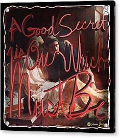 A Good Secret... Acrylic Print