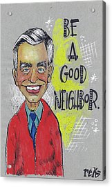 Be A Good Neighbor Acrylic Print