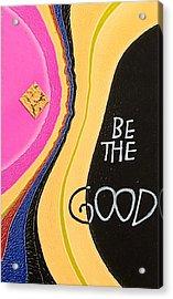 Be The Good Acrylic Print