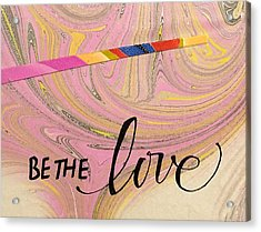 Be The Love Acrylic Print