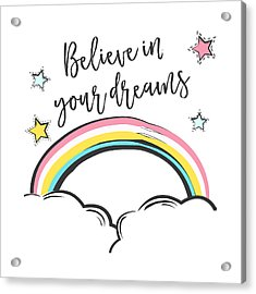 Believe In Your Dreams - Baby Room Nursery Art Poster Print Acrylic Print