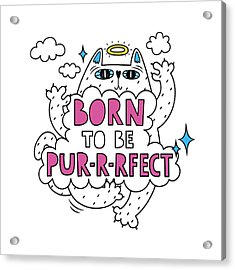 Born To Be Purrrfect - Baby Room Nursery Art Poster Print Acrylic Print