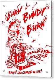 Burn Bundy Burn T Shirt, Ted Bundy Execution Day, Heartbreaker Acrylic Print