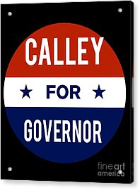 Acrylic Print featuring the digital art Calley For Governor 2018 by Flippin Sweet Gear