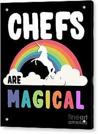 Acrylic Print featuring the digital art Chefs Are Magical by Flippin Sweet Gear