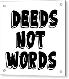 Deeds Not Words, Inspirational Mantra Affirmation Motivation Art Prints, Daily Reminder  Acrylic Print