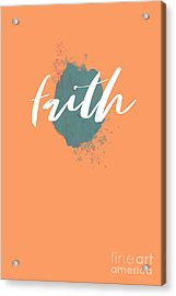 Eclectic Wall Art, Watercolor Splatter, Faith, Teal, And Peach  Acrylic Print