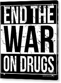 Acrylic Print featuring the digital art End The War On Drugs by Flippin Sweet Gear