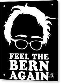 Acrylic Print featuring the digital art Feel The Bern Again Bernie Sanders 2020 by Flippin Sweet Gear