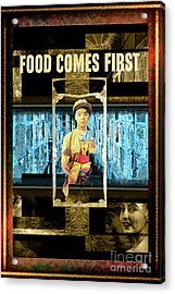 Food Comes First Acrylic Print by John Groves