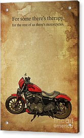For Some There's Therapy, For The Rest Of Us There's Motorcycles Acrylic Print