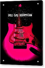 Full Time Occupation Guitar Acrylic Print